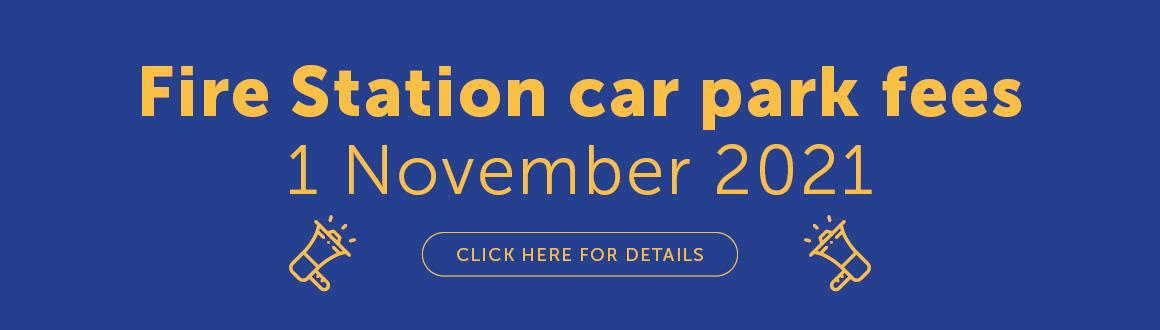 Fire Station car park fees changing to hourly rate from 1 Nov 2021